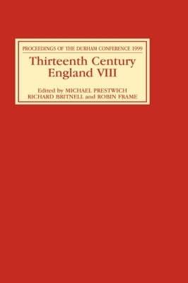 Thirteenth Century England Thirteenth Century England VIII Proceedings of the Durham Conference, 1999 v.8 by Michael Prestwich