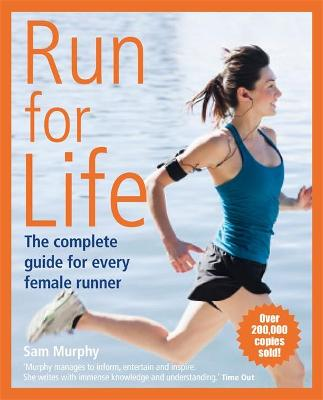 Run for Life: The Complete Guide for Every Female Runner by Sam Murphy