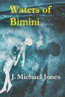 Waters of Bimini by J Michael Jones