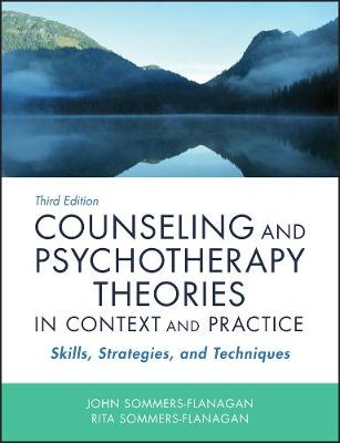 Counseling and Psychotherapy Theories in Context and Practice by John Sommers-Flanagan
