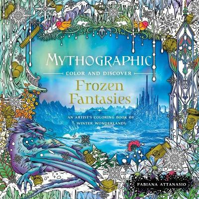 Mythographic Color and Discover: Frozen Fantasies: An Artist's Coloring Book of Winter Wonderlands book