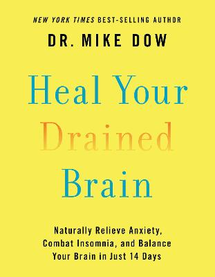Heal Your Drained Brain - Naturally Relieve Anxiety, Combat Insomnia, and Balance Your Brain in Just 14 Days by Dr Mike Dow