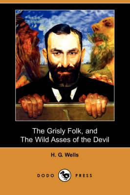Grisly Folk, and the Wild Asses of the Devil (Dodo Press) book