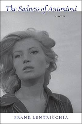 The Sadness of Antonioni by Frank Lentricchia