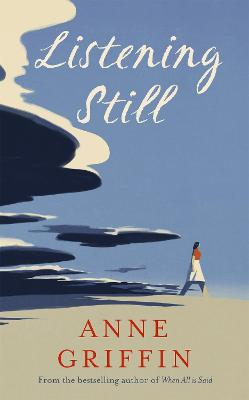 Listening Still: The new novel by the bestselling author of When All is Said by Anne Griffin