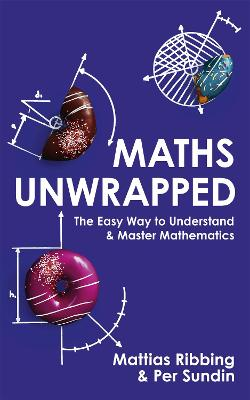 Maths Unwrapped: The easy way to understand and master mathematics book