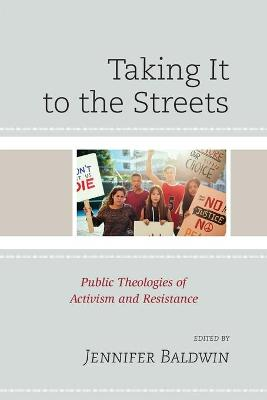 Taking It to the Streets: Public Theologies of Activism and Resistance book