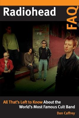 Radiohead FAQ: All That's Left to Know About the World's Most Famous Cult Band book