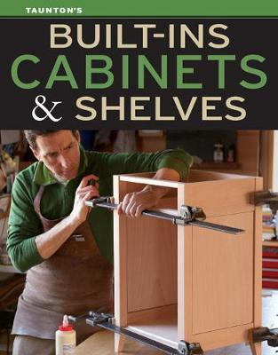Built-Ins, Cabinets & Shelves by Fine Homebuilding and Fine Woodworking