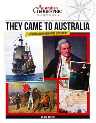 Aust Geographic History They Came To Australia by Joel Weston