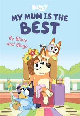 Bluey: My Mum is the Best: By Bluey and Bingo book