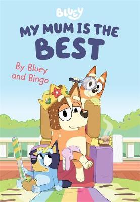 Bluey: My Mum is the Best: By Bluey and Bingo by Bluey