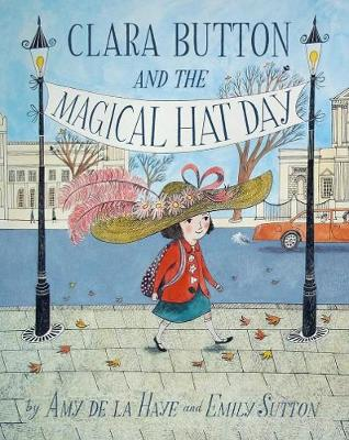 Clara Button & the Magical Hat Day by Amy De la Haye