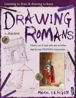 Learning To Draw, Drawing To Learn: Ancient Romans by Mark Bergin