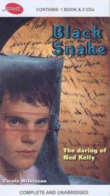 Black Snake: The Daring of Ned Kelly: Book + 3 Spoken Word Cds by Carole Wilkinson