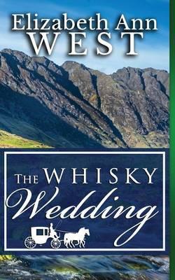 The Whisky Wedding by Elizabeth Ann West