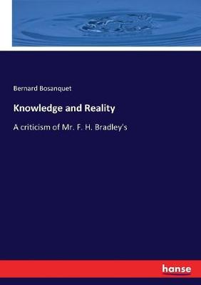 Knowledge and Reality: A criticism of Mr. F. H. Bradley's by Bernard Bosanquet