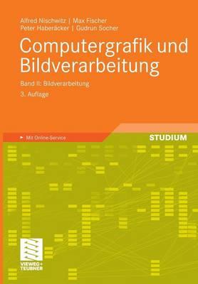 Computergrafik Und Bildverarbeitung: Band II: Bildverarbeitung by Alfred Nischwitz
