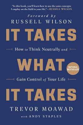 It Takes What It Takes: How to Think Neutrally and Gain Control of Your Life by Trevor Moawad