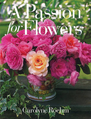 Passion for Flowers by Carolyne Roehm