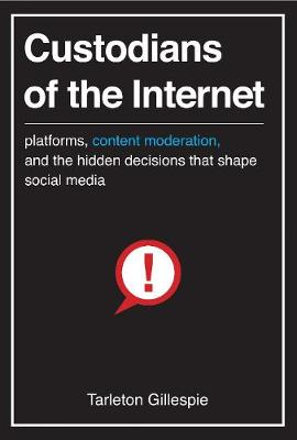 Custodians of the Internet by Tarleton Gillespie