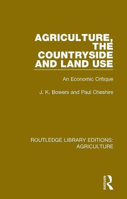 Agriculture, the Countryside and Land Use: An Economic Critique by J. K. Bowers