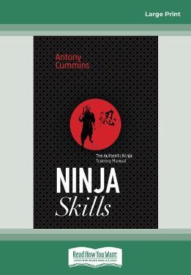 Ninja Skills: The Authentic Ninja Training Manual by Antony Cummins