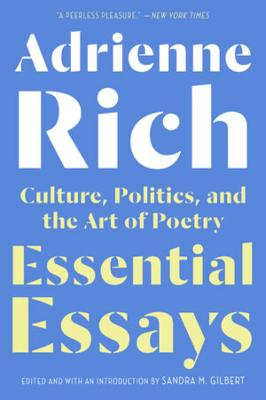 Essential Essays: Culture, Politics, and the Art of Poetry by Adrienne Rich