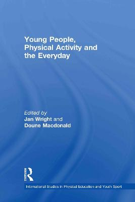 Young People, Physical Activity and the Everyday by Jan Wright