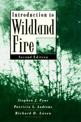Introduction to Wildland Fire: Fire Management in the United States by Stephen J. Pyne