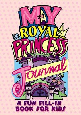 My Royal Princess Journal: A Fun Fill-in Book for Kids by Diana Zourelias