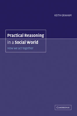 Practical Reasoning in a Social World by Keith Graham