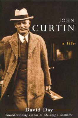 John Curtin: A Life by David A Day