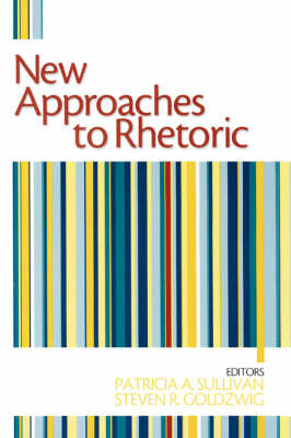 New Approaches to Rhetoric by Patricia A. Sullivan