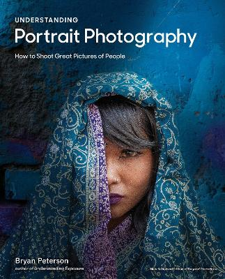 Understanding Portrait Photography: How to Shoot Great Pictures of People by Bryan Peterson
