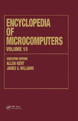 Encyclopedia of Microcomputers by Allen Kent