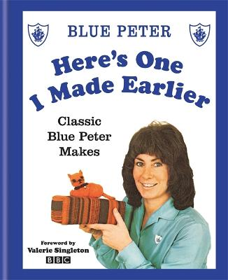 Here's One I Made Earlier: Classic Blue Peter Makes by BBC