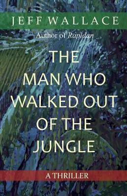 Man Who Walked Out of the Jungle by Jeff Wallace