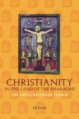 Christianity in the Land of the Pharaohs by Jill Kamil