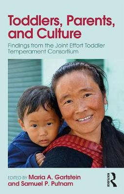 Toddlers, Parents and Culture: Findings from the Joint Effort Toddler Temperament Consortium by Maria Gartstein