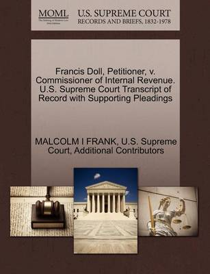 Francis Doll, Petitioner, V. Commissioner of Internal Revenue. U.S. Supreme Court Transcript of Record with Supporting Pleadings by Malcolm I Frank
