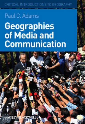 Geographies of Media and Communication by Paul C. Adams