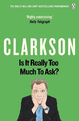 Is It Really Too Much To Ask? by Jeremy Clarkson