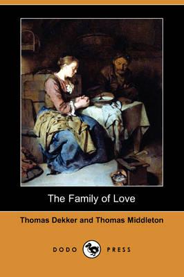 The Family of Love (Dodo Press) by Thomas Dekker