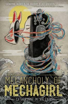 Melancholy of Mechagirl by Catherynne M. Valente