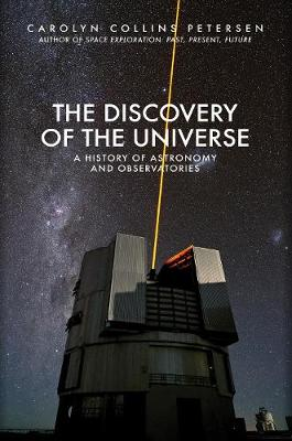 The Discovery of the Universe: A History of Astronomy and Observatories by Carolyn Collins Petersen