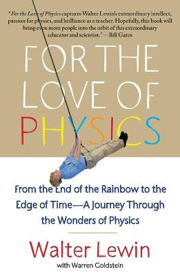 For the Love of Physics by Walter H. G. Lewin