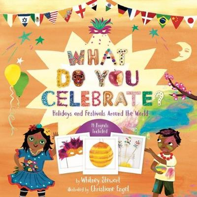 What Do You Celebrate?: Exploring the World Through Holidays by Whitney Stewart