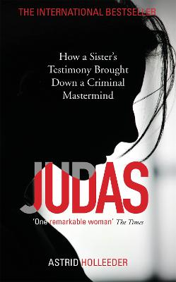 Judas: How a Sister's Testimony Brought Down a Criminal Mastermind by Astrid Holleeder