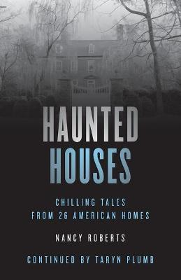 Haunted Houses: Chilling Tales From 26 American Homes by Nancy Roberts